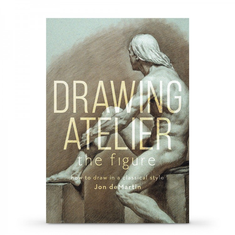 Drawing Atelier - The Figure: How to Draw in a Classical style : Book by Jon deMartin