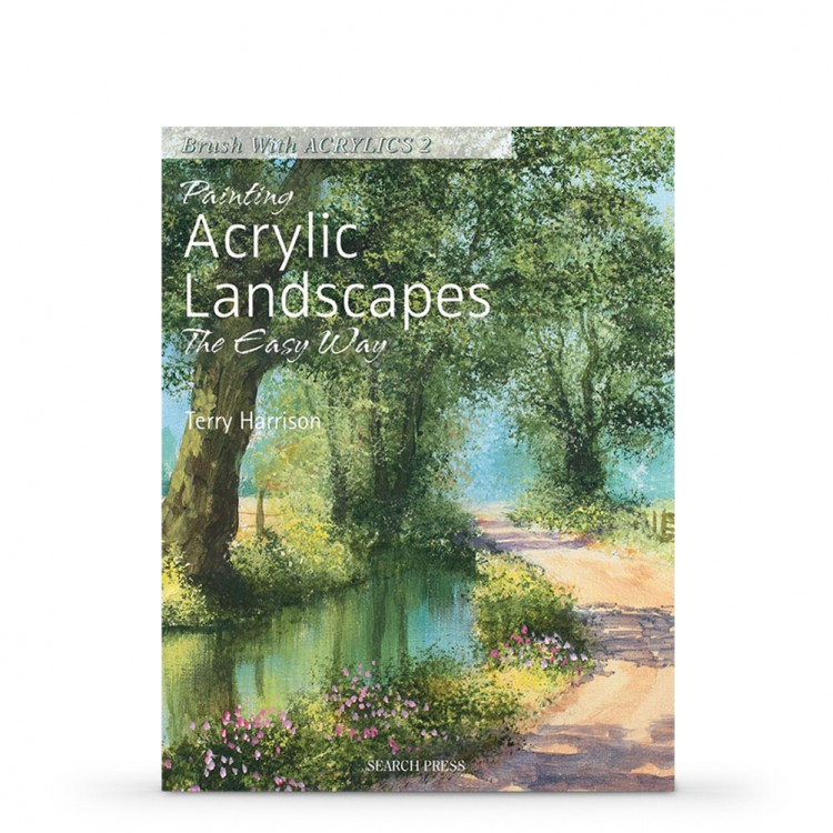 Painting Acrylic Landscapes the Easy Way: Brush with Acrylics 2 : Book By Terry Harrison