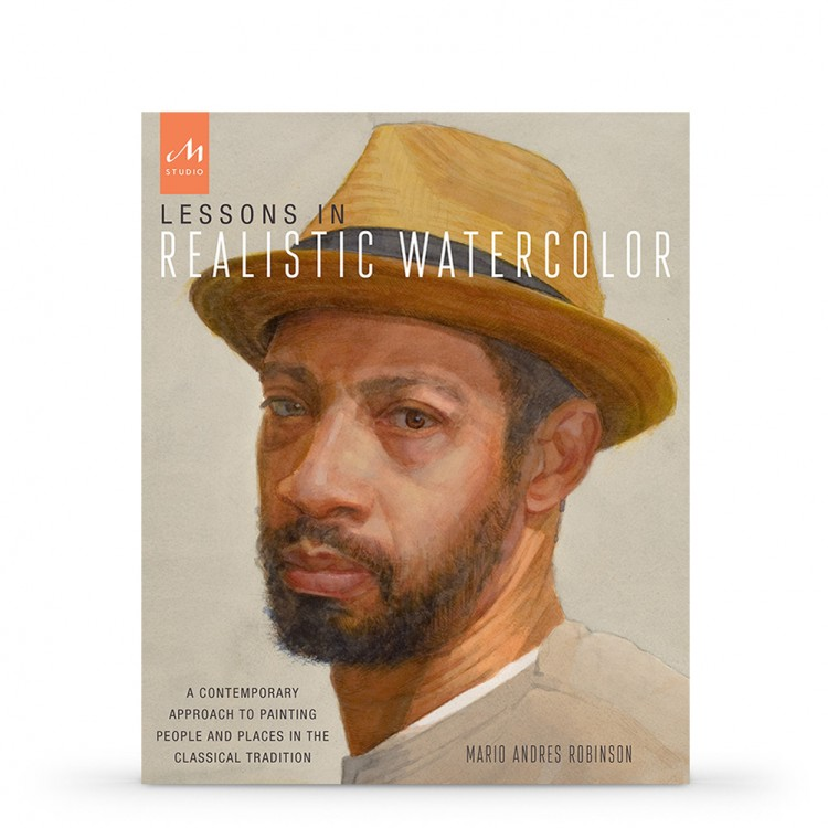Lessons in Realistic Watercolor: A Contemporary Approach to Painting People and Places in the Classical Tradition : Book by Mario Andres Robinson