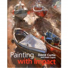 Painting With Impact : Book by David Curtis and Robin Capon