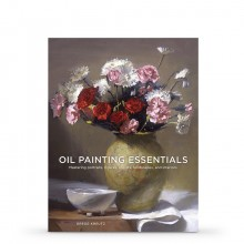 Oil Painting Essentials: Mastering Portraits, Figures, Still Life, Landscapes, and Interiors : Book by Gregg Kreutz