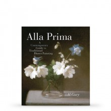 Alla Prima: A Contemporary Guide to Traditional Direct Painting : Book by Al Gury