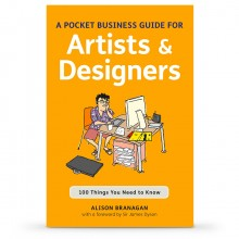 A Pocket Business Guide for Artists and Designers: 100 Things You Need to Knowÿ: Book by Alison Branagan