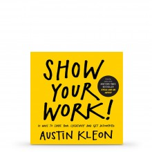 Show Your Work!: 10 Ways to Share Your Creativity and Get Discovered : Book by Austin Kleon
