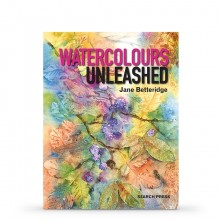 Watercolours Unleashed : Book by Jane Betteridge