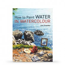 How to Paint Water in Watercolour : Book by Joe Dowden