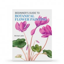 Beginner's Guide to Botanical Flower Painting : Book by Michael Lakin