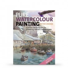 Pure Watercolour Painting: Classic Techniques for Creating Radiant Landscapes : Book by Peter Cronin