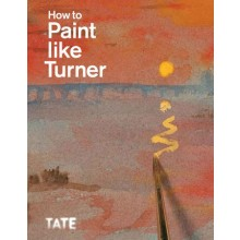 How to Paint like Turner : Book by Nicola Moorby and Ian Warrell