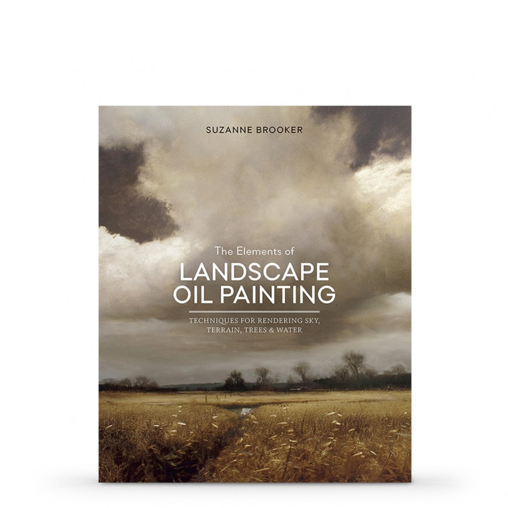 The Elements of Landscape Oil Painting: Techniques for Rendering Sky, Terrain, Trees, and Water : Book by Suzanne Brooker