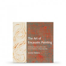 The Art of Encaustic Painting: Contemporary Expression in the Ancient Medium of Pigmented Wax : Book by Joanne Mattera