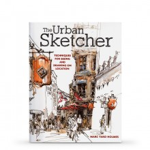 Urban Sketcher: Techniques for Seeing and Drawing on Location Book by Marc Taro Holmes