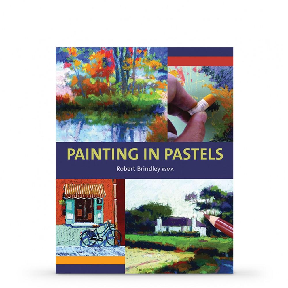 Painting in Pastels : écrit par Robert Brindley