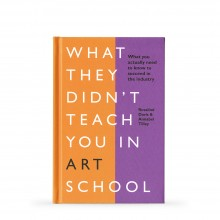 What They Didn't Teach You in Art School: What You Need to Know to Survive as an Artist : écrit par Rosalind Davis and Annabel Tilley