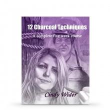 12 Charcoal Techniques: A Complete Five Week Course : écrit par Cindy Wider