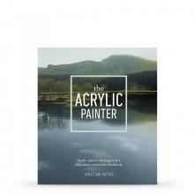 The Acrylic Painter: Tools and Techniques for the Most Versatile Medium : écrit par James Van Patten