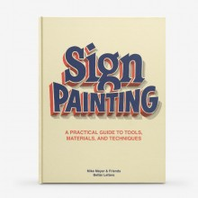 The Better Letters Book of Sign Painting : A Practical Guide to Tools, Materials, and Techniques