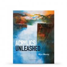 Acrylics Unleashed : écrit par Glyn Macey