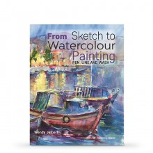 From Sketch to Watercolour Painting: Pen, Line and Wash : écrit par Wendy Jelbert