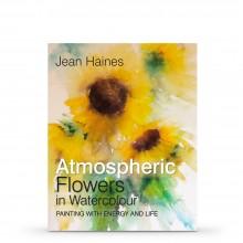 Atmospheric Flowers in Watercolour : écrit par Jean Haines