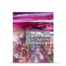 Painting Expressive Landscapes: Ideas and Inspiration Using Watercolour With Mixed Media : écrit par Carole Robson