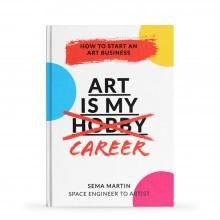 Art Is My Career: How To Start An Art Business : Book by Sema Martin