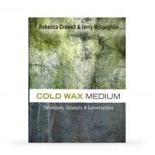Cold Wax Medium: Techniques, Concepts & Conversations : écrit par Rebecca Crowell And Jerry Mclaughlin