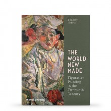The World New Made: Figurative Painting in the Twentieth Century : écrit par Timothy Hyman