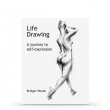 Life Drawing: A Journey To Self-Expression : écrit par Bridget Woods
