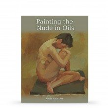 Painting the Nude in Oils : écrit par Adele Wagstaff