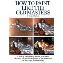 How to Paint Like the Old Masters : écrit par Joseph Sheppard