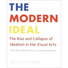 Modern Ideal: The Rise and Collapse of Idealism in the Visual Arts from the Enlightenment to Postmodernism : écrit par Paul Greenhalgh